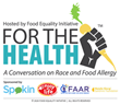 Food Equality Network, FEI presents For The Health™: A Conversation on Race & Food Allergy, featuring a panel of food Industry Experts