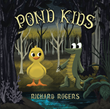 "Richard Rogers's newly released ""Pond Kids"" is a heartwarming tale of young ducklings who receive kindness from unexpected friends in a pond"