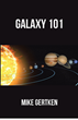 "Author Mike Gertken's New Book ""Galaxy 101"" Is an Interplanetary Adventure in Search of Discovery, Alliances, and Freedom in an Increasingly Hostile Universe"