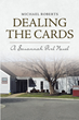 "Author Michael Roberts's new book ""Dealing the Cards: A Savannah Girl Novel"" is the third in his fast-paced and entertaining work of narrative fiction"