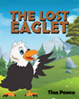 "Author Tina Ponce's new book ""The Lost Eaglet"" is a charming children's story with an important lesson about rejecting negativity and being true to one's self"