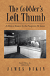 "Author James Dikin's new book ""The Cobbler's Left Thumb"" is a nostalgic memoir recalling his father's early life as the son of immigrants in the early twentieth century"