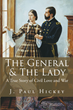 "Author J. Paul Hickey's new book ""The General & The Lady: A True Story of Civil Love and War"" is a richly detailed portrait of a Civil War hero and the woman he loved"