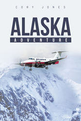 "Cory Jones's newly released ""Alaska Adventure"" is a gripping novel about fear, survival, and finding courage in the coldness of Alaska"