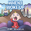 "J.W. Mikula's newly released ""When I Woke Up"" is a touching tale of a baby's wonderful adventures across the world while he sleeps"
