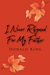 """Donald King's newly released """"I Never Rhymed for My Father"""" is a beautiful book of poetry from a son who never knew his own father"""