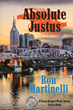 """Author Ron Martinelli's book """"Absolute Justus"""" is a gripping and potent crime thriller centered on the hunt for a serial killer terrorizing the storied city of Nashville"""