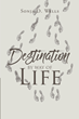 """Sonja D. Wells's newly released """"Destination by Way of Life"""" shares the intimate lives of two people whose paths led them to discover purpose, healing, and each other"""