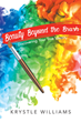"""Krystle Williams's newly released """"Beauty Beyond the Brush"""" is an uplifting book about understanding and appreciating one's true God-given beauty in body and soul"""