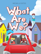 """Michelle Estes's newly released """"What Are We?"""" is an enjoyable story of an inquisitive young girl who asks a resounding question to her parents."""