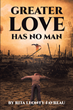 """Author Rita Leonty-Favreau's new book """"Greater Love Has No Man"""" is a poignant story of one man's journey, which began with a misunderstanding and led to a tragic end"""