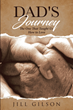 """Author Jill Gilson's new book """"Dad's Journey: The One That Taught Us How to Love"""" is a poignant memoir of her father's life and battle with a devastating illness."""