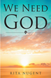 """Author Rita Nugent's new book """"We Need God"""" is a collection of uplifting poems and essays celebrating the timeless power of faith in modern Christian life"""