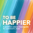 Just in Time for the International Day of Happiness: Complimentary eBook: To Be Happier from Counseling Psychologist and Scientist, Dr. Lawrence K. Jones