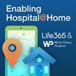 Life365 and White Plains Hospital Partner to Empower Patients with Technology and Provide Consumer Driven Care at Home