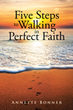 "Author Annette Bonner's book ""Five Steps to Walking in Perfect Faith"" is a slim volume of Scripture-based insight on developing a close and powerful connection with God"