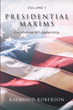 "Raymond Roberson's newly released ""Presidential Maxims: Excellence in Leadership: Volume 1"" discusses the biggest power in the United States"
