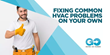 Fixing Common HVAC Problems on Your Own - By GO Heating, Air & Plumbing