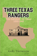 "Author Karl Thomson's new book ""Three Texas Rangers: The Republic of Texas 1836-1845"" is a thrilling fiction that brings the early days of Texas to life"