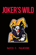"Author David C. Palmiere's new book ""Joker's Wild"" is a psychological erotic thriller packed with unexpected twists."