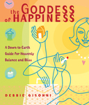 Goddess of Happiness:  A Down-to-Earth Guide for Heavenly Balance and Bliss
