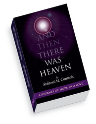 And Then There Was Heaven:A Journey of Hope and Love by Roland M. Comtois