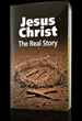 The Bible Study Aid, Jesus Christ - the Real Story, provides scriptural and historical proof of Christ's mission and purpose.