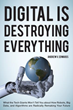 Book Digital Is Destroying Everything by Andrew V. Edwards