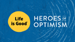 Life is Good® Celebrates Heroes of Optimism