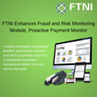FTNI Enhances Fraud and Risk Monitoring Module, Proactive Payment Monitor