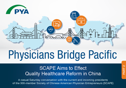 "PYA recently released the second installment of a 2-part series, ""Physicians Bridge Pacific: SCAPE Aims to Effect Quality Reform in China,"" featuring Dr. Xiang Qian and Dr. Gang Li, co-founders of the Society of Chinese American Physician Entrepreneurs (S"