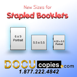 "DocuCopies now offers saddle-stitch / stapled booklets in 5.5x5.5"", 6x9"" and 4.25x5.5""."