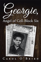 Carol O'Brien Announces Release of 'Georgie, Angel of Cell-Block Six'
