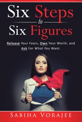 Sabiha Vorajee Presents 'Six Steps to Six Figures'