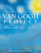 "Author Amanda Gettinger's newly released ""The Van Gogh Project: Shining Christ's Light in a Dark World"" is an inspiring work examining the true purpose of Christians."