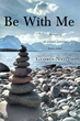"Author Gloria Nailor's Newly Released ""Be With Me"" Tells the Author's Personal Battle with a Brain Tumor, the Resulting Challenges Faced, and the Fight to Recover"