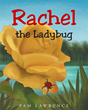 "Author Pam Lawrence's Newly Released ""Rachel the Ladybug"" is a Gentle Children's Tale Reassuring Young Readers that There is a Place in God's World for all His Children"