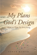 "Author Karen Martin's Newly Released ""My Plan, God's Design: There is a Time for Everything"" is a Captivating Story of Triumph Over Hardship and Illness"