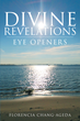 "Author Florencia Chang-Ageda's Newly Released ""Divine Revelations-Eye Openers"" is A Study in the Many Ways that Scripture can Inspire those Who are Open to His Word"