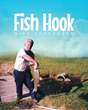"Author Rich Josephsen's Newly Released ""Fish Hook"" Tells the Tale of His Father from the Eyes of a Child Raised by a Great Man"