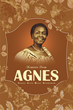 "Author Agnes Afua Manu Oforiwah's Newly Released ""Memoirs From Agnes"" is the Story of a Child Slave Saved by Government Action That Uprooted a Culture of Disempowerment"
