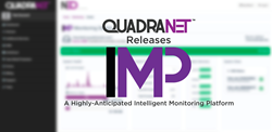 QuadraNet Releases IMP, A Highly-Anticipated Intelligent Monitoring Platform