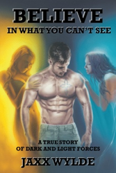 Jaxx Wylde dares readers to 'Believe In What You Can't See'