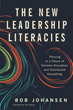 The New Leadership Literacies, by Bob Johansen (Berrett-Koehler Publishers, September 2017)