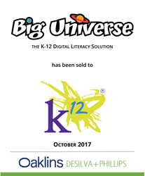 Big Universe, the K-12 Digital Literacy Solution, has been sold to K12 Inc. in October 2017 by Oaklins DeSilva+Phillips
