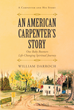 "Author William Darroch's newly released ""An American Carpenter's Story"" is the personal story of the author and the lessons that can be learned from this baby boomer."