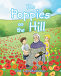 "Author Ted Landkammer's Newly Released ""The Poppies on the Hill"" Is The Story Of A Sweet Elderly Woman Whose Young Friends Help Her When She Needs It The Most"
