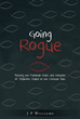 "Author J P Williams's Newly Released ""Going Rogue: Trashing the Manmade Rules and Centuries of Traditions Added to the Christian Faith"" Revives God's Truth"