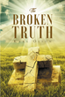 "Author Karl Olson's Newly Released ""The Broken Truth"" Is A Candid Reflection On A Life With Many Obstacles That Were Overcome By Faith In God"