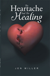 "Author Jen Miller's newly released ""The Heartache And The Healing"" is practical advice based on the Bible for those who have experienced betrayal by a loved one."
